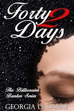 Forty 2 Days (The Billionaire Banker 2) 作者:GeorgiaLeC