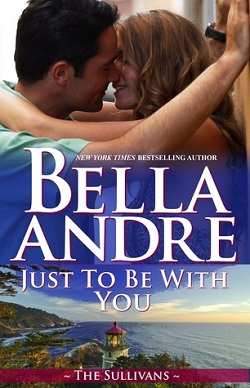Just To Be With You (The Sullivans #12) 作者:BellaAndre
