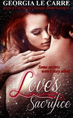 Love's Sacrifice (The Billionaire Banker 5)